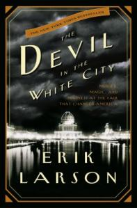 Cover of The Devil in the White City: Murder, Magic, and Madness at the Fair That Changed America by Erik Larson