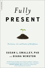 Cover image of Fully Present: The Science, Art, and Practice of Mindfulness